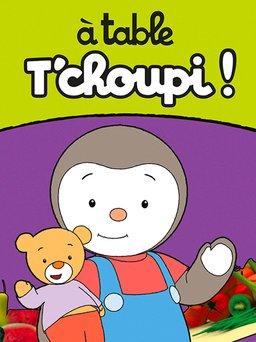 Regarder A Table T'choupi ! en vidéo