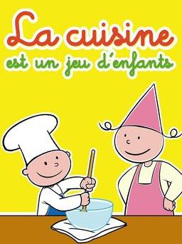 Regarder La cuisine est un jeu d'enfant en vidéo