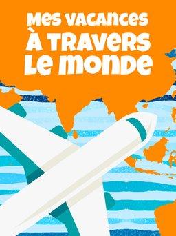 Regarder Mes vacances à travers le monde en vidéo